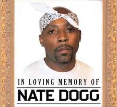 nate dogg. *In celebration of Nate Dogg#39;s
