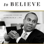 A Reason to Believe: Lessons from an Improbable Life (by Governor Deval Patrick)