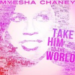 Inspirational Recording Artist Myesha Chaney's Debut CD 'Take Him To The World' in Stores July 3