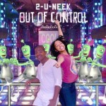 2-U-NEEK is 'Out of Control' … At Least their Hot New Dance Single is (Listen)