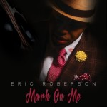 New Eric Roberson Music: 'Mark on Me' (Listen)