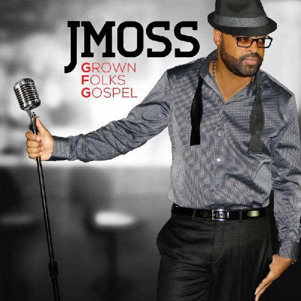 j moss - grown folks gospel