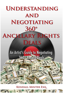 kendall minter, esq, 'understanding and negotiating 360 ancillary rights deals: an artist's guide to negotiating record deals