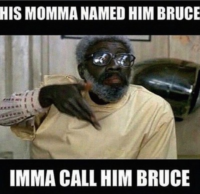 his momma named him bruce