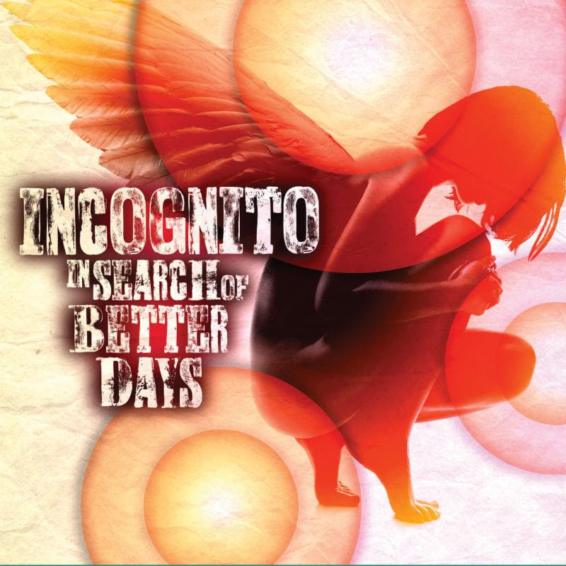 Incognito Offers Inspiring New CD  In Search Of Better Days Out June 24th