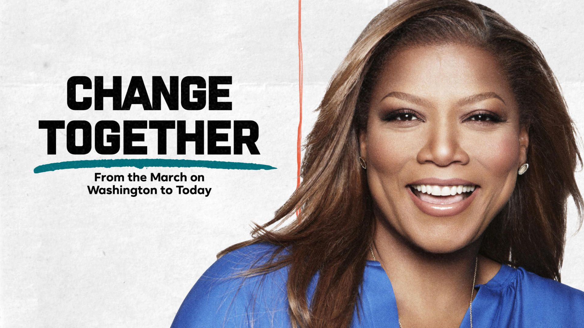 Change Together: From the March on Washington to Today hosted by Queen Latifah
